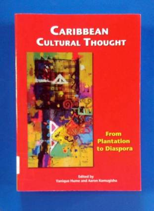 Caribbean Cultural Thought reader: edited by Aaron & Yanique